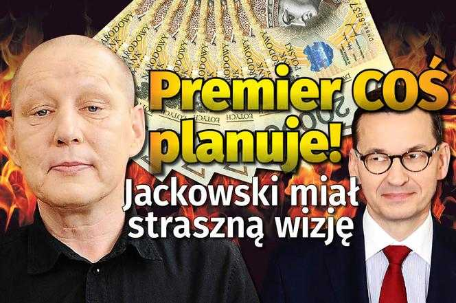 Koszmar zacznie się w kwietniu! Premier Morawiecki COŚ planuje! Chodzi o nasze zarobki. Jasnowidz Jackowski miał STRASZNĄ wizję